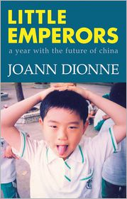 Little Emperors: A Year with the Future of China - JoAnn Dionne