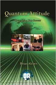 Quantum Attitude: Systemizing Your Success - Brian Alcorn