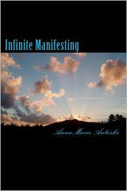 Infinite Manifesting - Anna Marie Antoski