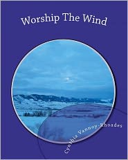 Worship the Wind: Lessons from Nature - Cynthia Vannoy-Rhoades