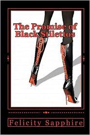 The Promise of Black Stilettos - Felicity Sapphire