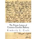 The Private Letters of Countess Erzsebet Bathory - Kimberly L Craft