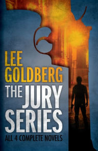 The Jury Series: Four Complete Novels - Lee Goldberg