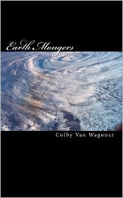Earth Mongers - Colby Van Wagoner