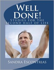 Well Done!: Bible Studies and Group Discussions to Bring Healthy Closure to the Christian's Life. - Sandra Escontrias