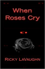 When Roses Cry: Revised Edition - Ricky Lavaughn