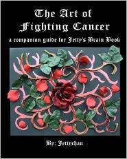 The Art of Fighting Cancer: A Companion Guide to Jetty's Brain Book - Jettychan