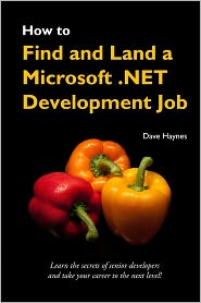 How to Find and Land a Microsoft . NET Development Job - Dave Haynes