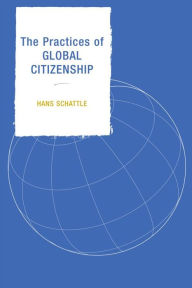 The Practices of Global Citizenship - Hans Schattle