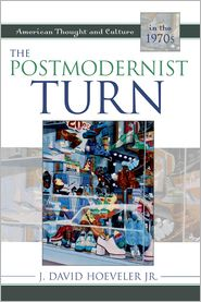 The Postmodernist Turn: American Thought and Culture in the 1970s - Jr., J. Davi Hoeveler J. David