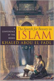 The Search for Beauty in Islam: A Conference of the Books - Khaled Abou El Fadl