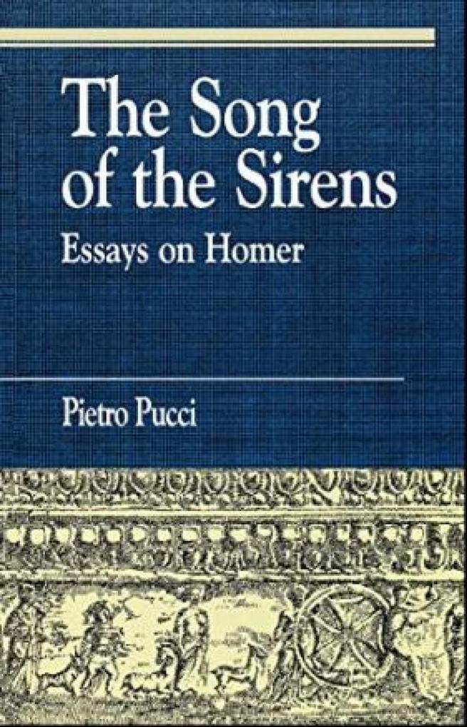 The Song of the Sirens and Other Essays als eBook von Pietro Pucci - Rowman & Littlefield Publishers