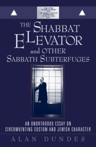 The Shabbat Elevator and other Sabbath Subterfuges: An Unorthodox Essay on Circumventing Custom and Jewish Character - Alan Dundes