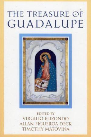 The Treasure of Guadalupe - Timothy Matovina (Editor), Virgil Elizondo (Editor), Allan Figueroa Deck (Editor)