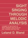 Sight Singing Through Melodic Analysis - Leland D. Bland