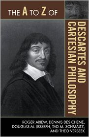 The A to Z of Descartes and Cartesian Philosophy - Roger Ariew, Douglas M. Jesseph, Theo Verbeek, Tad M. Schmaltz, Dennis Des Chene