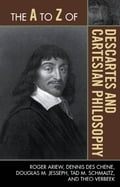 The A to Z of Descartes and Cartesian Philosophy - Dennis Des Chene, Douglas M. Jesseph, Roger Ariew, Tad M. Schmaltz, Theo Verbeek