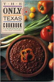The Only Texas Cookbook - Linda West Eckhardt