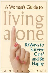 A Woman's Guide to Living Alone: 10 Ways to Survive Grief and Be Happy - Pamela  Stone