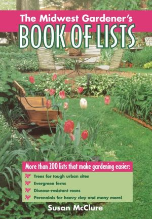 The Midwest Gardener's Book of Lists - Susan McClure