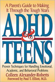ADHD & Teens: A Parent's Guide to Making it through the Tough Years - Colleen Alexander-Roberts