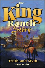 King Ranch Story: Truth and Myth - Mona D. Sizer