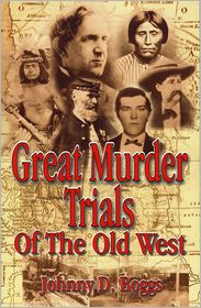 Great Murder Trials of the Old West - Johnny D. Boggs