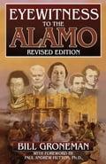 Eyewitness to the Alamo - Bill Groneman