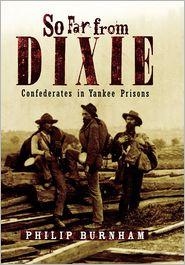So Far from Dixie: Confederates in Yankee Prisons - Philip Burnham