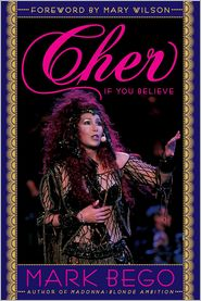 Cher: If You Believe - Mark Bego, Foreword by Mary Wilson