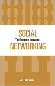 Social Networking: The Essence of Innovation - Jay Liebowitz