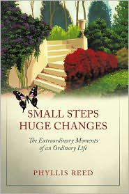 Small Steps, Huge Changes: The Extraordinary Moments of an Ordinary Life - Phyllis Reed