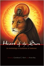 Heart of the Sun: An Anthology in Exaltation of Sekhmet - Edited by Candace C. Kant and Anne Key