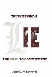 The Truth Behind a Lie: The Road to Commitment - Reynolds, Jesse D. W.