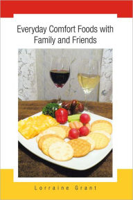 Everyday Comfort Foods with Family and Friends - Lorraine Grant