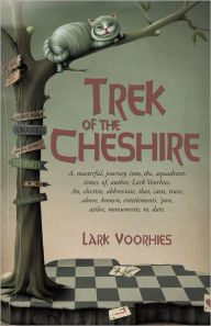 Trek of the Cheshire: A, masterful, journey, into, the, aquadrant, times, of, author, Lark Voorhies. An, elective, abbreviate, that, casts, trace, above, known, entitlements, 'pon, astloe, monuments, to, date. - Lark Voorhies