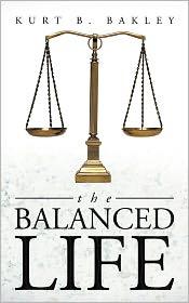 The Balanced Life - Kurt B. Bakley