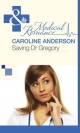 Saving Dr Gregory (Mills & Boon Medical) - Caroline Anderson