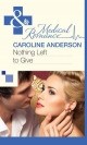Nothing Left to Give (Mills & Boon Medical) - Caroline Anderson