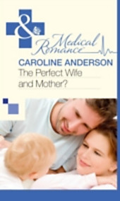 Perfect Wife and Mother? (Mills & Boon Medical) (The Audley - Book 13)