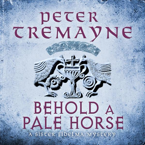 Behold a Pale Horse: Sister Fidelma Mysteries, Book 22 , Hörbuch, Digital, 1, 711min - Peter Tremayne