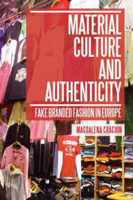 Material Culture and Authenticity: Fake Branded Fashion in Europe - Magdalena Craciun