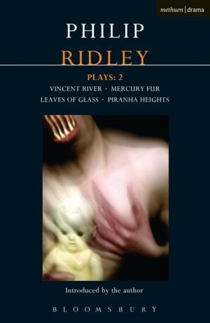 Ridley Plays: 2: Vincent River; Mercury Fur; Leaves of Glass; Piranha Heights - Philip Ridley