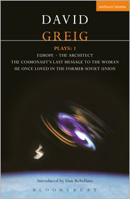 Greig Plays:1: Europe; The Architect; The Cosmonaut's Last Message. - David Greig