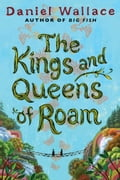 The Kings and Queens of Roam - Daniel Wallace