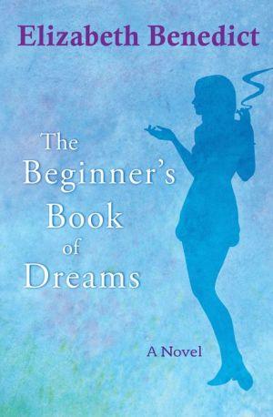 The Beginner's Book of Dreams: A Novel - Elizabeth Benedict