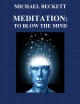 Meditation:  To Blow the Mind - Michael Beckett