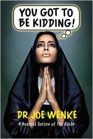 You Got to Be Kidding!: A Radical Satire of The Bible - Dr. Joe Wenke