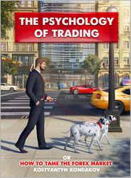 The Psychology of Trading or How to Tame the FOREX Market - Kostyantyn Kondakov