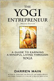 The Yogi Entrepreneur: 2nd Edition: A Guide to Earning a Mindful Living Through Yoga - Darren Main
